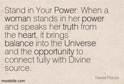 stand-in-your-power-when-a-woman-stands-in-her-power-and-speaks-her-truth-from-the-heart-it-brings-balance-into-the-universe-and-the-opportunity-to-connect-fully-with-divine-source